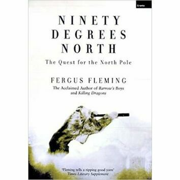 Ninety Degrees North The Quest for the North pole