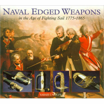 Naval Edged Weapons in the Age of Fighting Sail 1775 - 1865