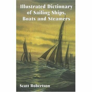 Illustrated Dictionary of Sailing Ships, Boats and Steamers