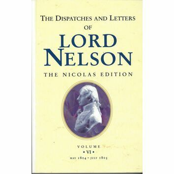 The Dispatches and Letters of Lord Nelson Vol V1 - May 1804 - July 1805