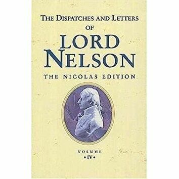 The Dispatches and Letters of Lord Nelson Vol IV - Sep 1799 - Dec 1801