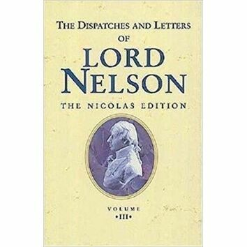 The Dispatches and Letters of Lord Nelson Vol III - Jan 1798 - Aug 1799