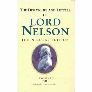 The Dispatches and Letters of Lord Nelson Vol VII - Aug 1805 - Oct 1805