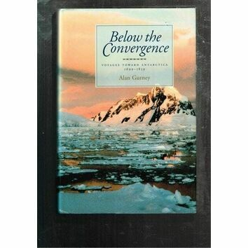 Below the Convergence - Voyages toward Antartica 1699 - 1839 Hardback (fading to sleeve)
