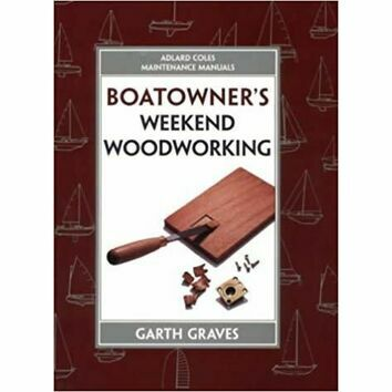 Maintenance Manual: Boatowner\'s Weekend Woodworking