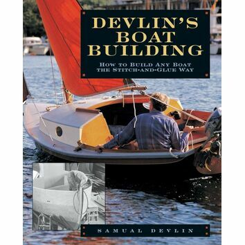 Devlin\'s Boatbuilding: How to Build Any Boat the Stitch-and-Glue Way