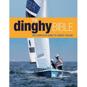 The Dinghy Bible: The Complete Guide for Novices and Experts