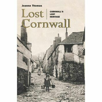 Lost Cornwall: Cornwall's Lost Heritage