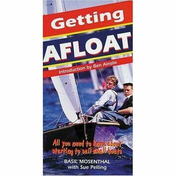 Getting Afloat: All You Need to Know About Sailing Small Boats (Fading to Cover)