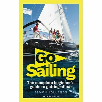Go Sailing: The Complete Beginner\'s Guide to Getting Afloat