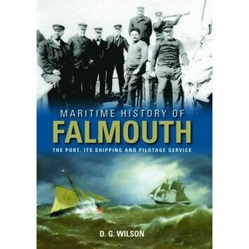 Maritime History of Falmouth: The Port, its Shipping and Pilotage Service (Slight Fading to Sleeve)
