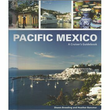 Pacific Mexico: A Cruiser\'s Guidebook