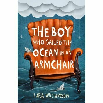 The boy Who Sailed The Ocean In An Armchair by Lara Williamson