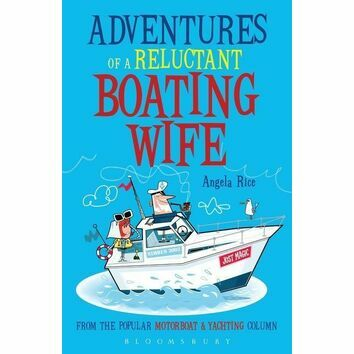 Adventures Of A Reluctant Boating Wife by Angela Rice