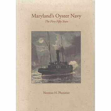 Maryland\'s Oyster Navy - The First Fifty Years