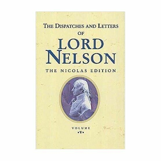 The Dispatches and Letters of Lord Nelson Vol V - Jan 1802 - April1804