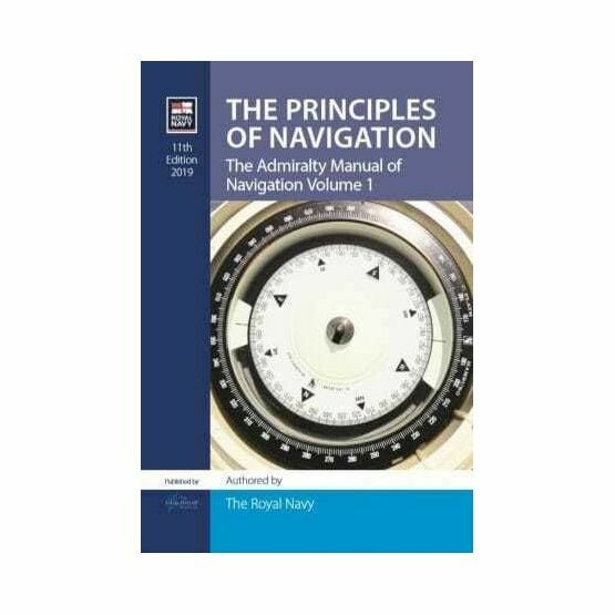 The Principles of Navigation: The Admiralty Manual of Navigation Volume 1 (11th Edition 2019)