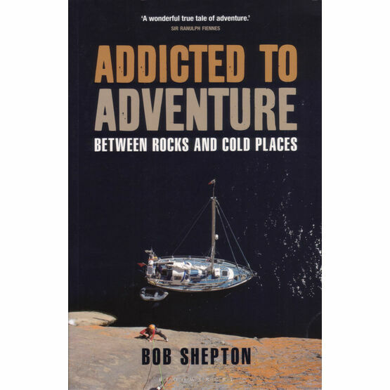 Addicted to Adventure By Bob Shepton