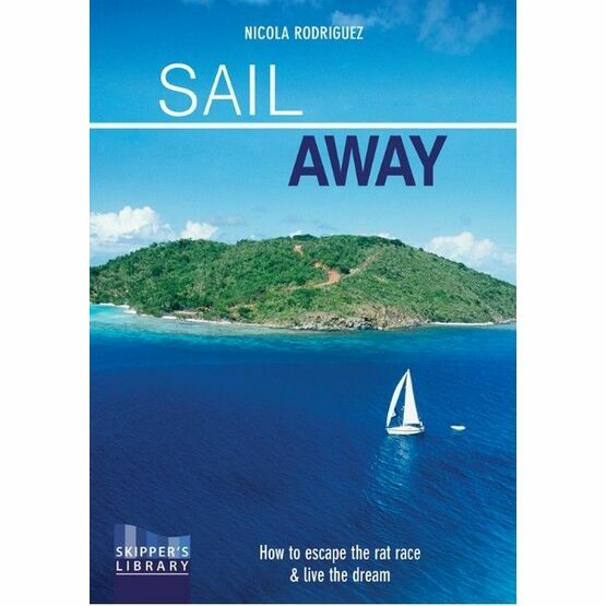 Sail Away - How to Escape the Rat Race and Live the Dream